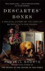 Descartes' Bones : A Skeletal History of the Conflict between Faith and Reason - Russell Shorto