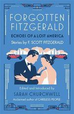 Forgotten Fitzgerald : Echoes of a Lost America - F. Scott Fitzgerald