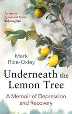 Underneath the Lemon Tree : A Memoir of Depression and Recovery - Mark Rice-Oxley