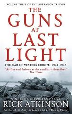The Guns at Last Light : The War in Western Europe, 1944-1945 - Rick Atkinson