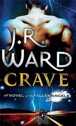 Crave : Fallen Angels Series : Book 2 - J. R. Ward