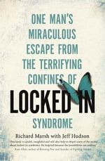 Locked In : One Man's Miraculous Escape from the Terrifying Confines of Locked-in Syndrome - Richard Marsh