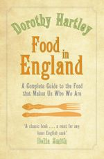 Food In England : A complete guide to the food that makes us who we are - Dorothy Hartley