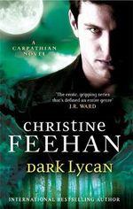 Dark Lycan : 'Dark' Carpathian Series : Book 24 - Christine Feehan