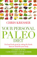 Your Personal Paleo Diet : Feel and Look Great by Eating the Foods That are Ideal for Your Body - Chris Kresser