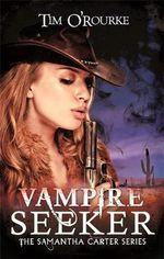 Vampire Seeker : Samantha Carter Series - Tim O'Rourke
