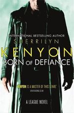 Born of Defiance : League Series : Book 7 - Sherrilyn Kenyon