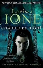 Chained by Night : Moonbound Clan : Book 2 - Larissa Ione