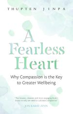 A Fearless Heart : Why Compassion is the Key to Greater Wellbeing - Thupten Jinpa