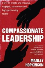 Compassionate Leadership : How to Create and Maintain Engaged, Committed and High-Performing Teams - Manley Hopkinson