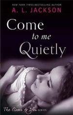 Come to Me Quietly - A. L. Jackson