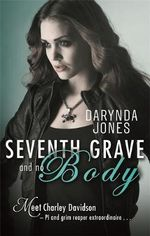 Seventh Grave and No Body : Charley Davidson - Darynda Jones