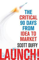 Launch! : The critical 90 days from idea to market - Scott Duffy