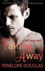 Falling Away : Book 3 - Penelope Douglas