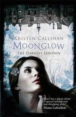 Moonglow : The Darkest London Series : Book 3 - Kristen Callihan