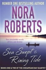 Sea Swept and Rising Tides : Books One and Two of the Chesapeake Bay Quartet - Nora Roberts