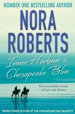 Inner Harbour and Chesapeake Blue : Books Three and Four of the Chesapeake Bay Quartet - Nora Roberts