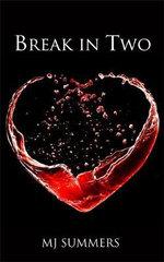 Break in Two : Full Hearts : Book 1 - MJ Summers