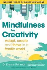 Mindfulness for Creativity : Adapt, Create and Thrive in a Frantic World - Dr. Danny Penman