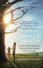 Miracles from Heaven : A Little Girl, Her Journey to Heaven and Her Amazing Story of Healing - Christy Wilson Beam