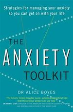 The Anxiety Toolkit : Strategies for Managing Your Anxiety So You Can Get on with Your Life - Dr Alice Boyes
