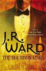 The Bourbon Kings : The Bourbon Kings - J. R. Ward