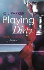 Playing Dirty : The Monkey Business Trilogy - C.L. Parker