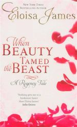When Beauty Tamed the Beast : A Regency Tale - Eloisa James