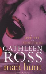 Man Hunt : An Appetitie for Seduction - Cathleen Ross