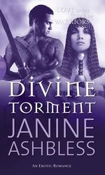 Divine Torment  : Love In The Time Of Warriors - An Erotic Romance - Janine Ashbless