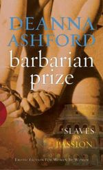 Barbarian Prize : Slaves to Passion - Deanna Ashford