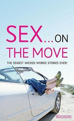 Wicked Words : Sex On The Move :  The Sexiest Wicked Words Stories Ever! - Various Authors