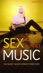 Sex And Music : The Sexiest Wicked Words Stories Ever!