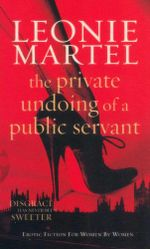 The Private Undoing Of A Public Servant : Erotic Fiction For Women By Women - Leonie Martel