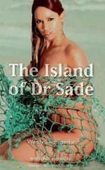 The Island of Dr Sade : Imprisoned in Paradise - Wendy Swanscombe