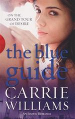 The Blue Guide  : On the Grand Tour of Desire - Carrie Williams