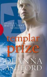 Templar Prize : Desire Is A Battle That Never Ends - Deanna Ashford
