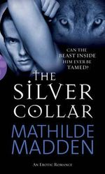 The Silver Collar : Can This Beast Inside Him Ever Be Tamed? - Mathilde Madden