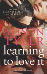 Learning to Love It : On the Grand Tour of Desire - Alison Tyler