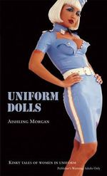 Uniform Dolls : Kinky Tales of Women in Uniform - Aishling Morgan