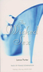 The Wicked Sex : Tales of Female Domination - Lance Porter