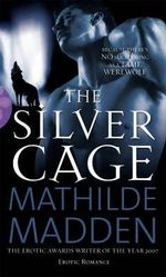 The Silver Cage : Because There's No Such Thing As A Tame Wolf - Mathilde Madden
