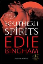Southern Spirits : The South Has Risen Again - Edie Bingham