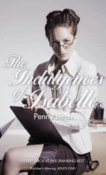 The Indulgences Of Isabelle : For Adults Only : For Adults Only - Penny Birch
