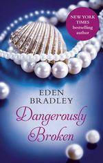 Dangerously Broken - Eden Bradley
