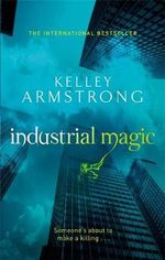 Industrial Magic :  Women of the Otherworld - Kelley Armstrong