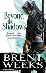 Beyond the Shadows : The Night Angel trilogy: Book 3 - Brent Weeks