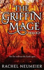 The Griffin Mage : A Trilogy - Rachel Neumeier