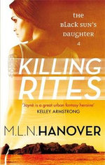 Killing Rites : The Black Sun's Daughter Series :  Book 4 - M. L. N. Hanover