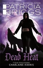 Dead Heat : An Alpha and Omega Novel - Patricia Briggs